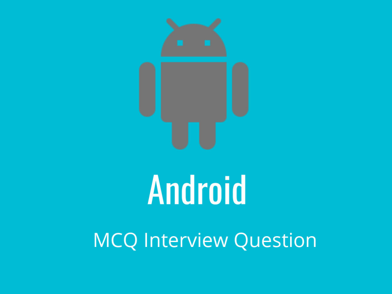 Android MCQ Quiz & Online Test 2019 - Online Interview Questions