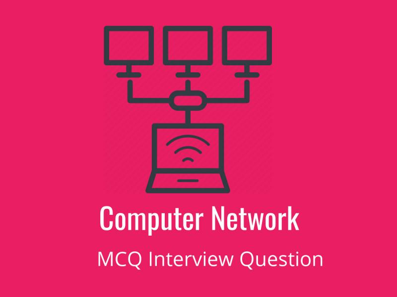 Computer Network MCQ Quiz & Online Test 2019 - Online Interview