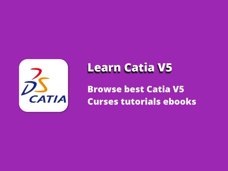 Learn Catia V5 - Find Best Catia V5 Courses & Tutorials 2019