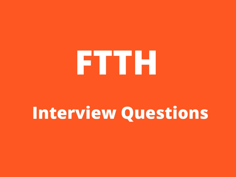 FTTH Interview Questions