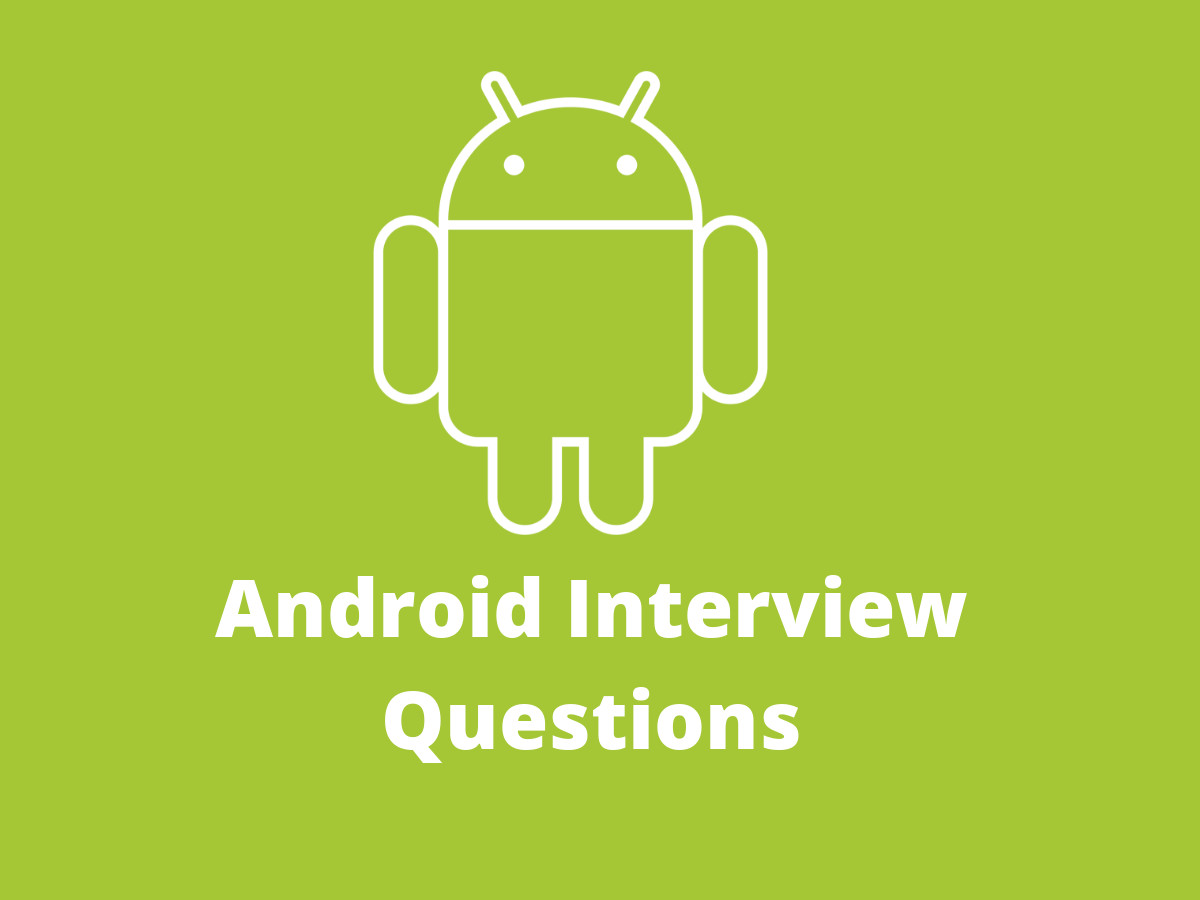 40+ Android interview questions in 2019 - Online Interview Questions