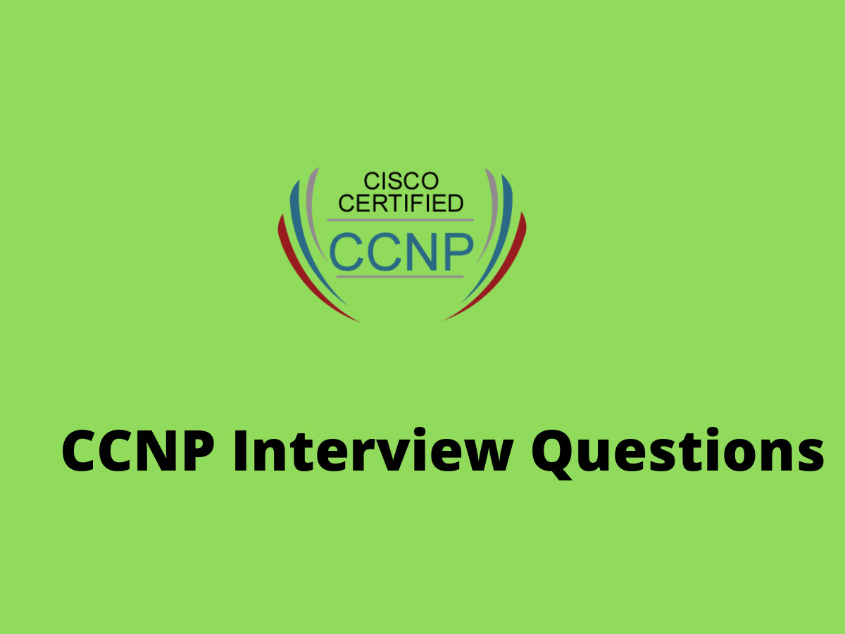 Ccnp Interview questions in 2019 - Online Interview Questions