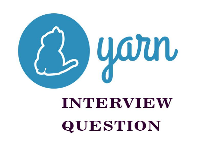Yarn Interview Questions in 2019 - Online Interview Questions