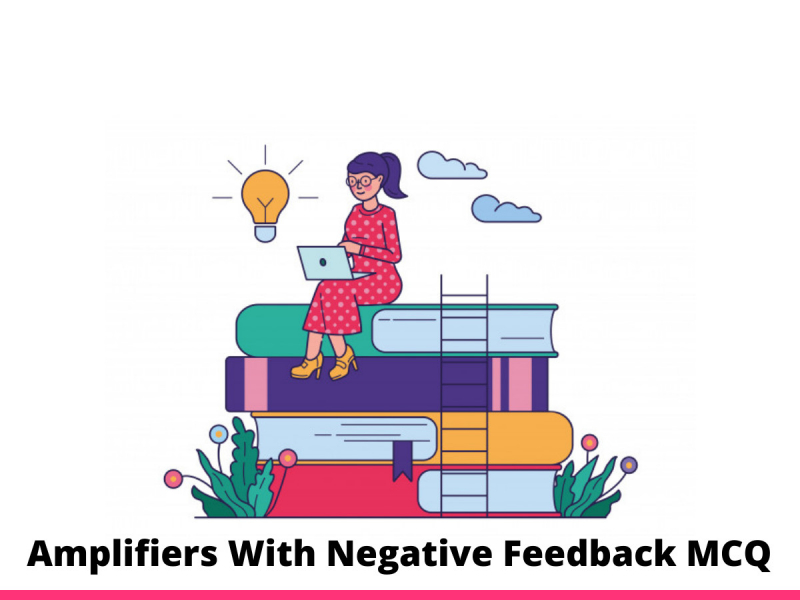 Amplifiers With Negative Feedback MCQ