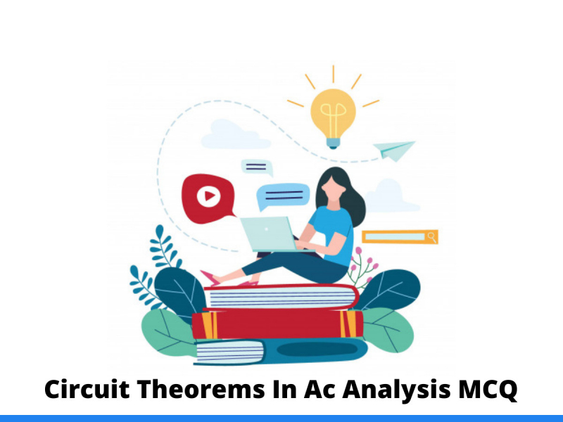 Circuit Theorems In Ac Analysis MCQ