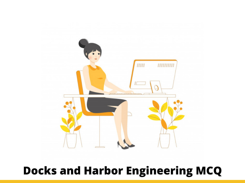 Docks and Harbor Engineering MCQ