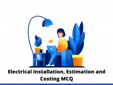 Electrical Installation, Estimation and Costing MCQ