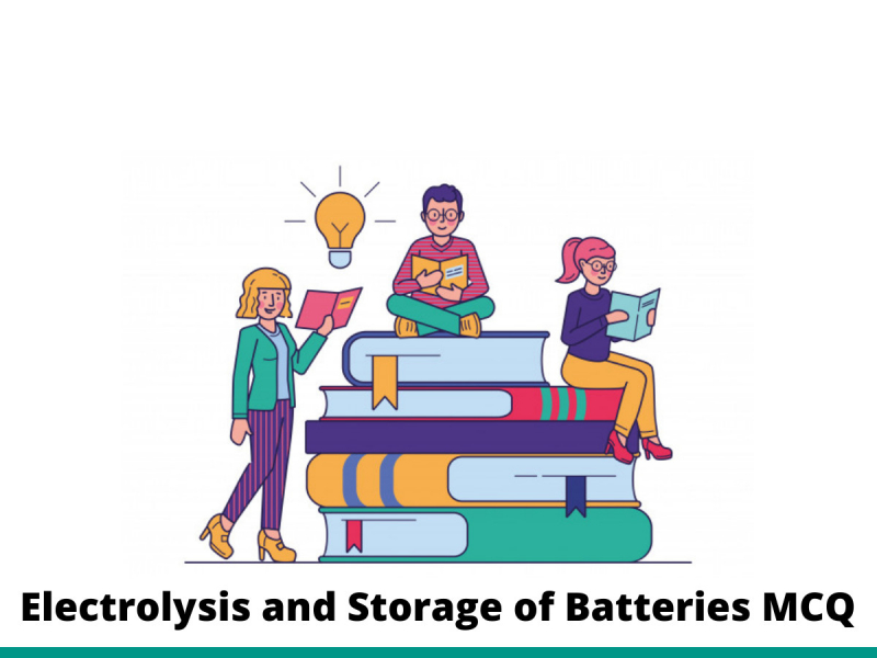 Electrolysis and Storage of Batteries MCQ
