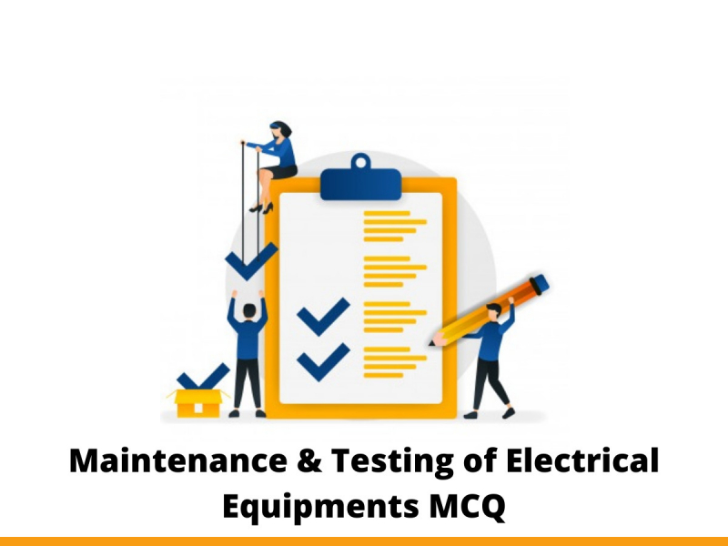 Maintenance & Testing of Electrical Equipments MCQ