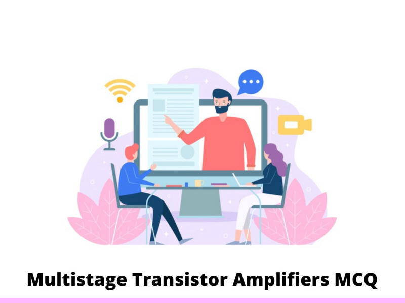 Multistage Transistor Amplifiers MCQ