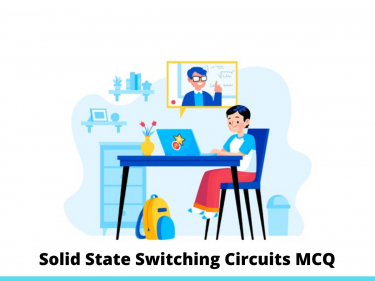 Solid State Switching Circuits MCQ