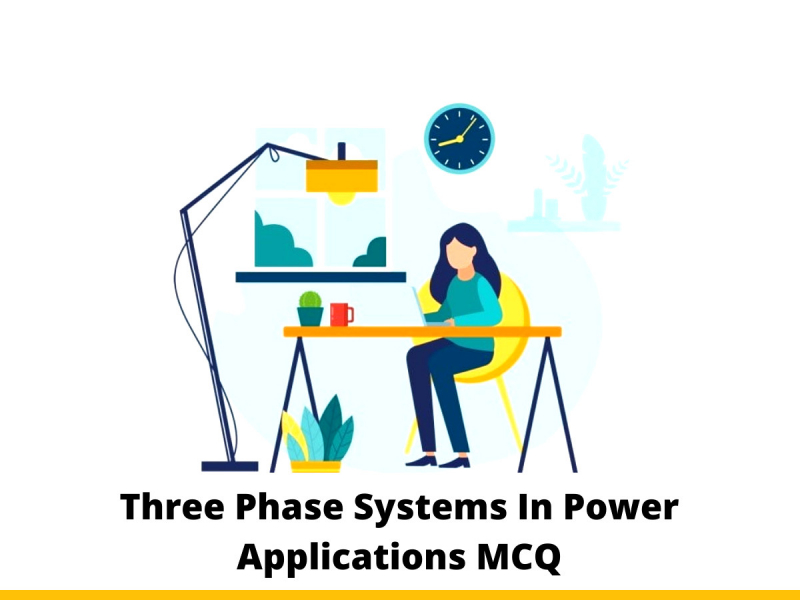 Three Phase Systems In Power Applications MCQ