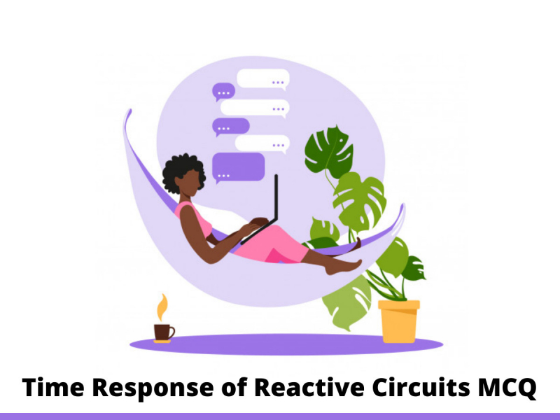 Time Response of Reactive Circuits MCQ