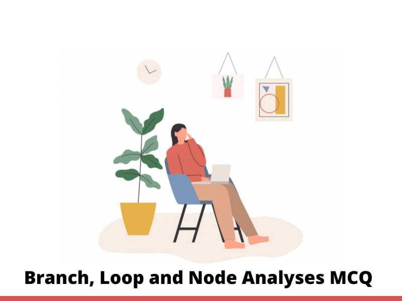 Branch, Loop and Node Analyses MCQ