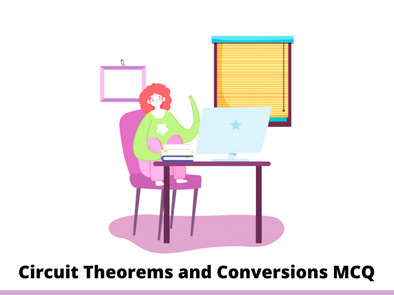 Circuit Theorems and Conversions MCQ