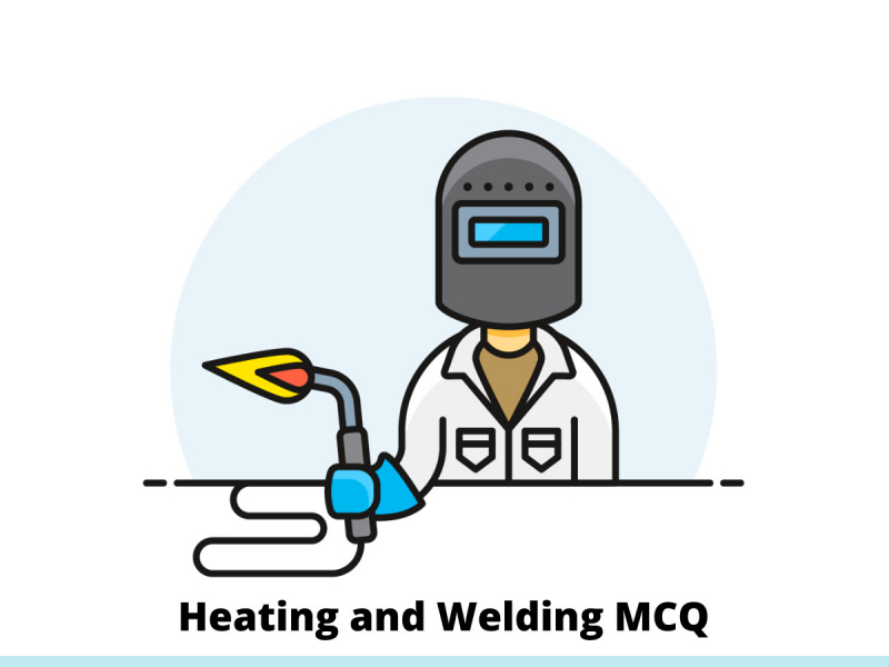 Heating and Welding MCQ