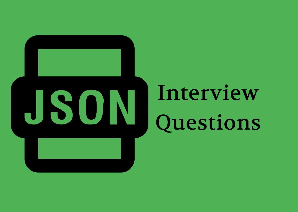 Best 20 JSON Interview Questions in 2019 - Online Interview