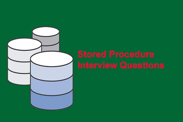 Interview Questions on Stored Procedures in 2019 - Online