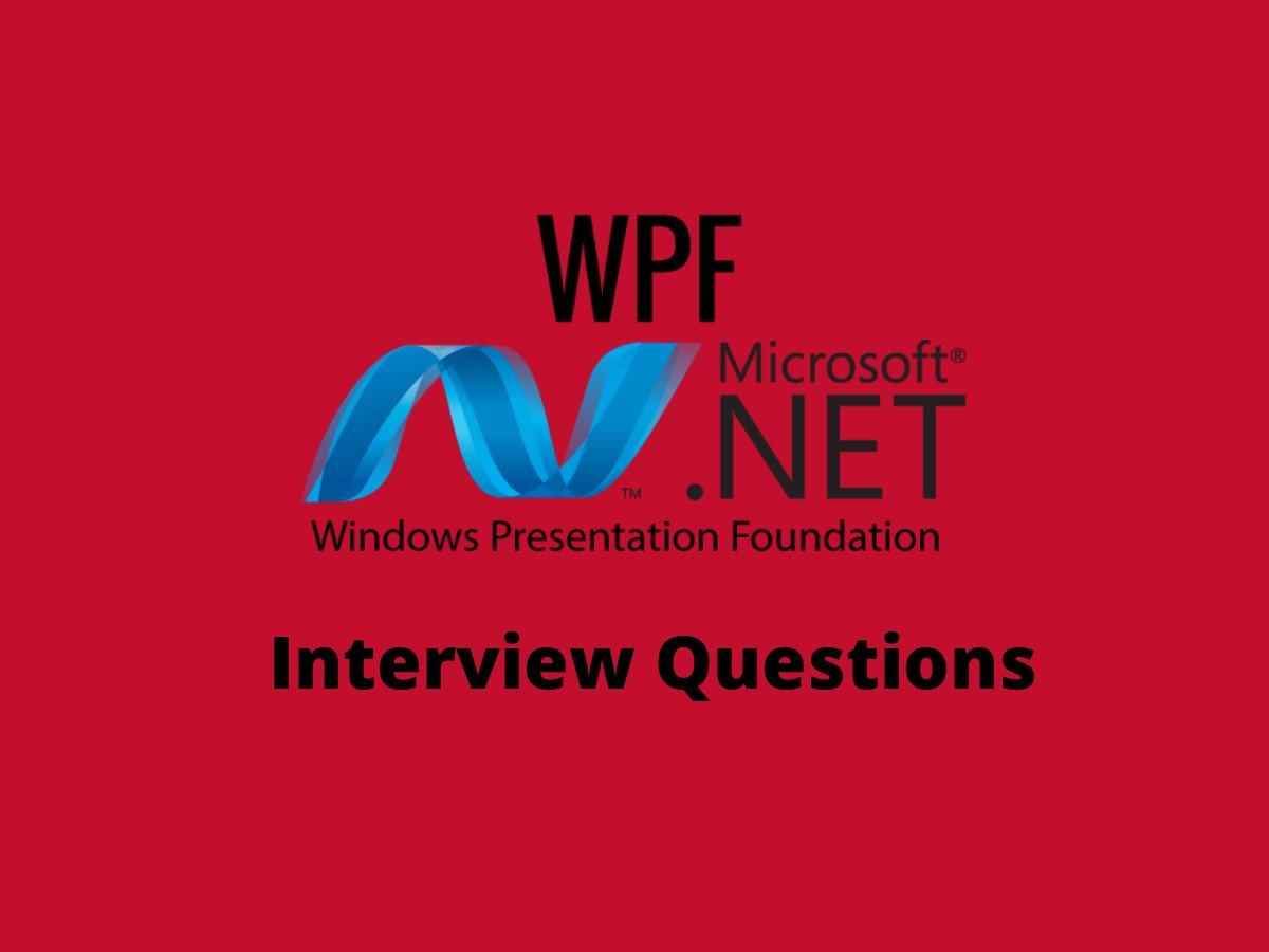 20+ Advanced WPF Interview Questions in 2019 - Online