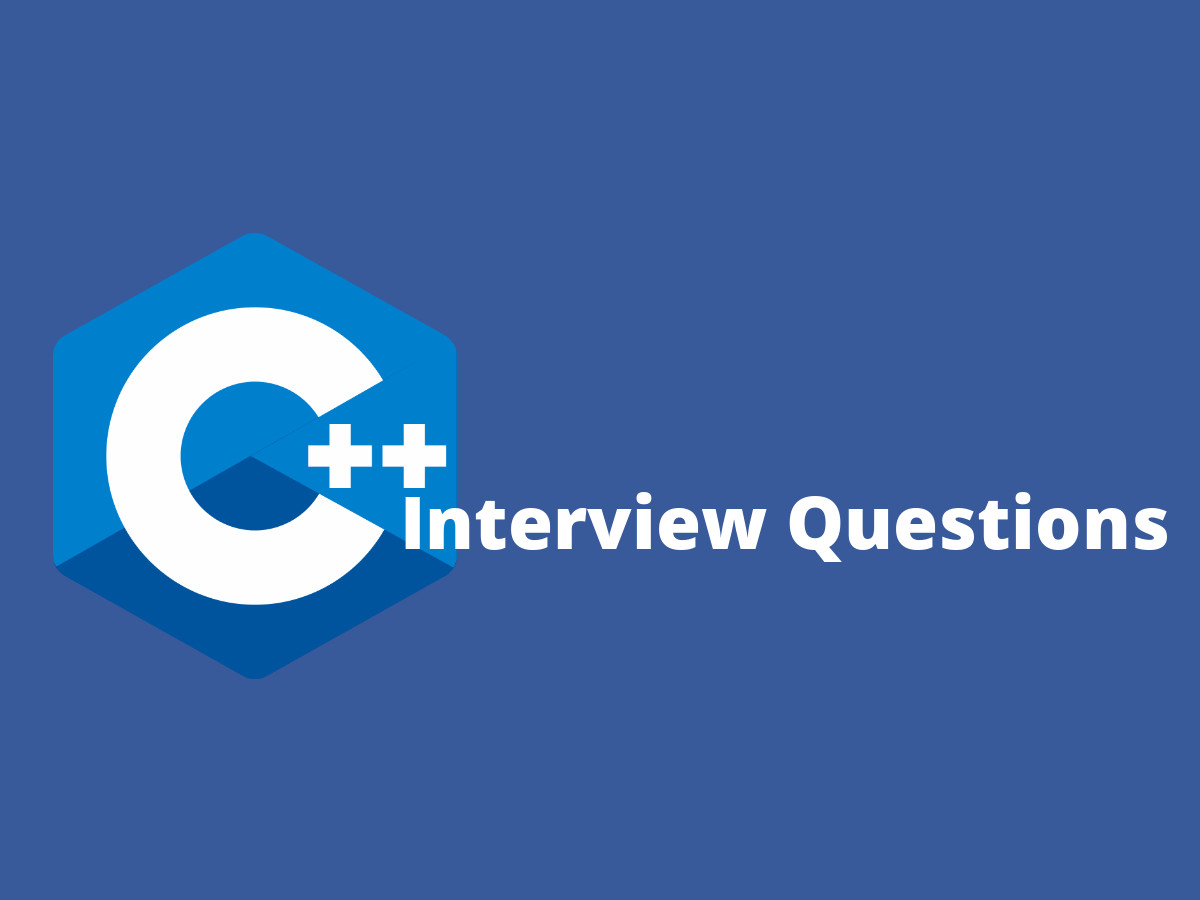 33+ Basic C++ Interview Questions in 2019 - Online Interview