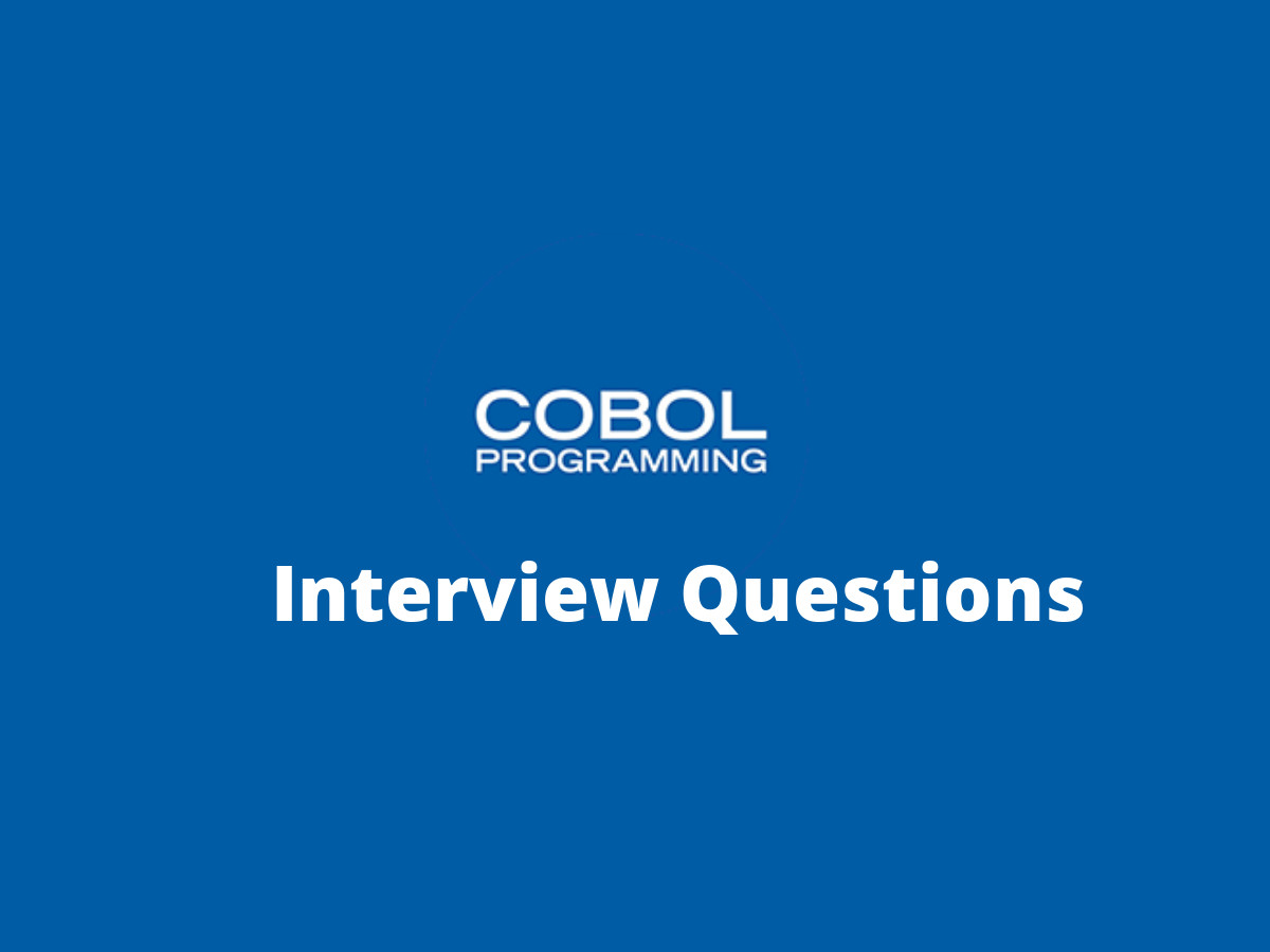 20+ Cobol Interview Questions in 2019 - Online Interview