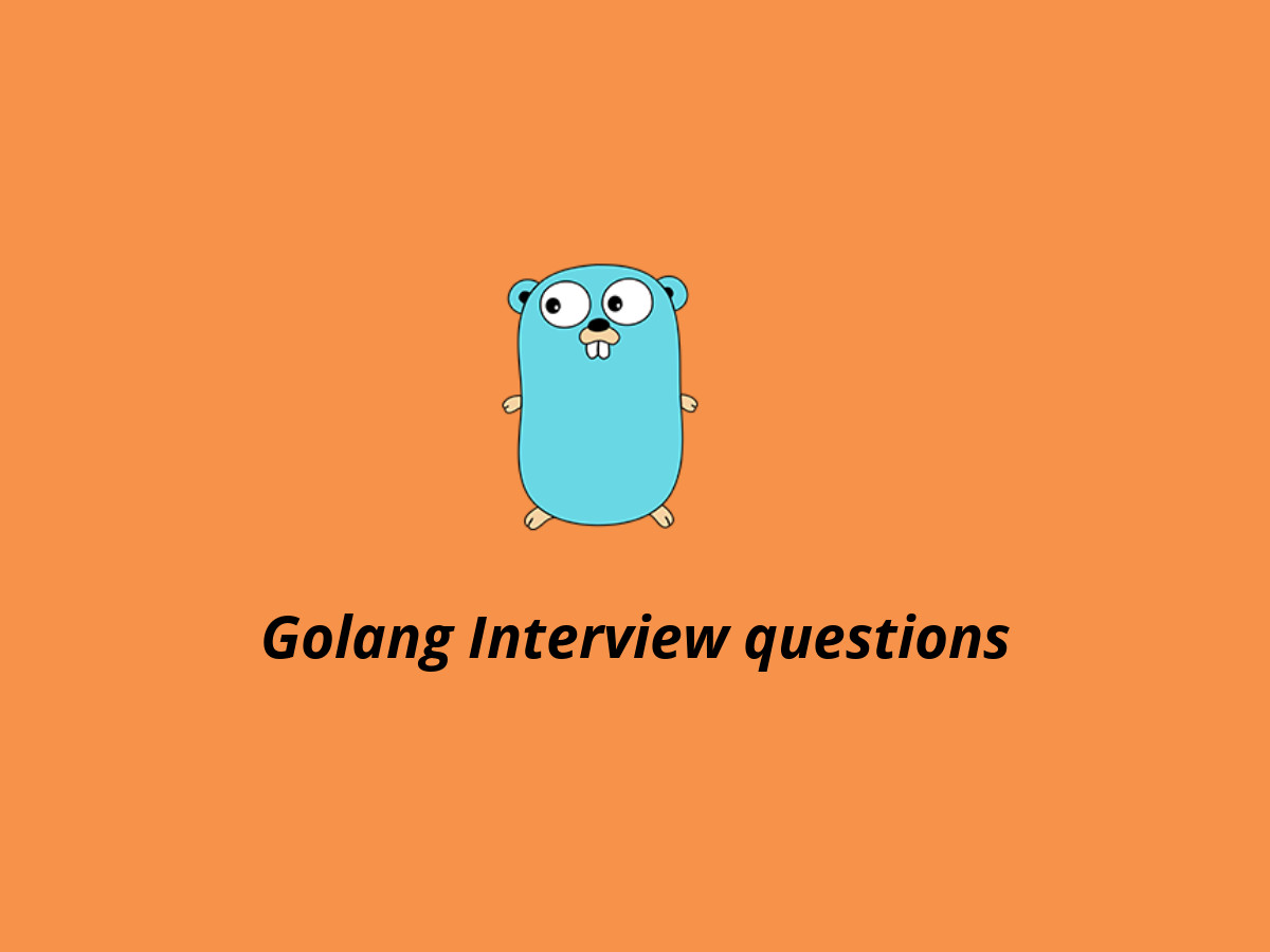 10 Best Golang Interview Questions in 2019 - Online