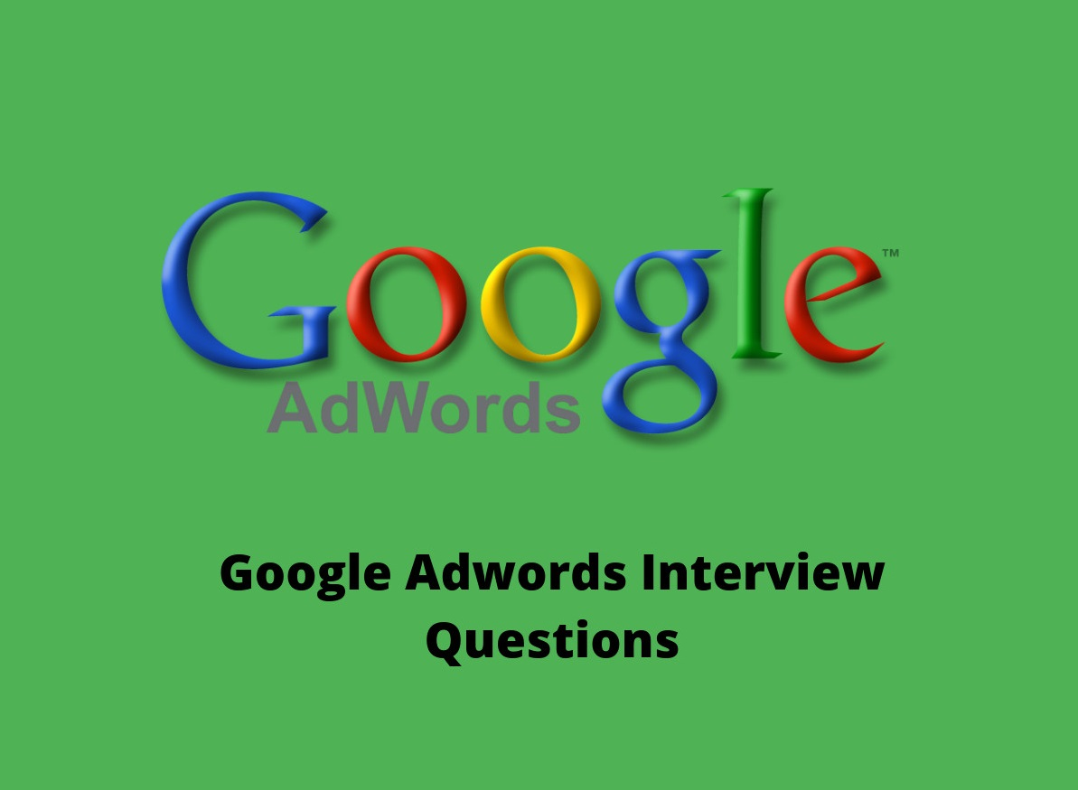 Google Adwords interview questions in 2019 - Online Interview Questions