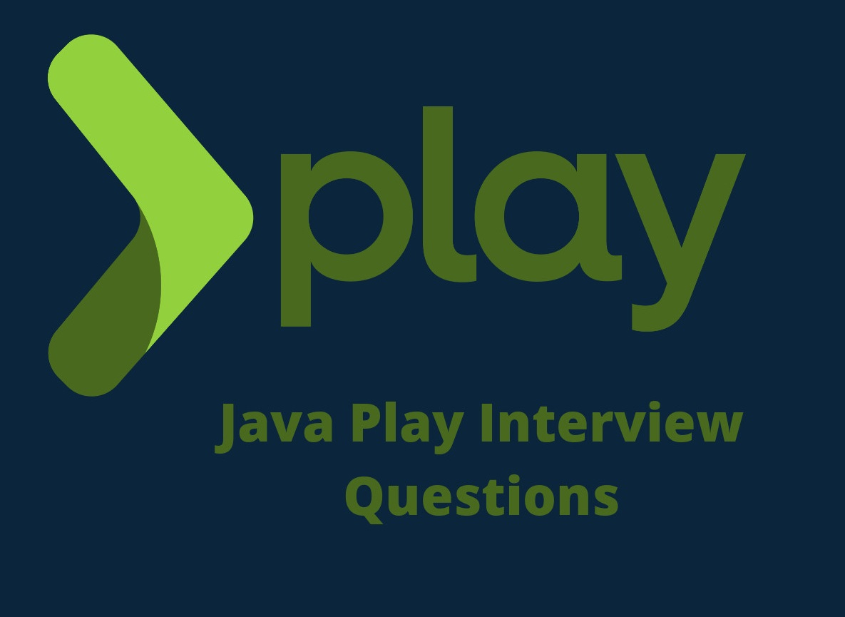 Java Play interview Questions in 2019 - Online Interview Questions