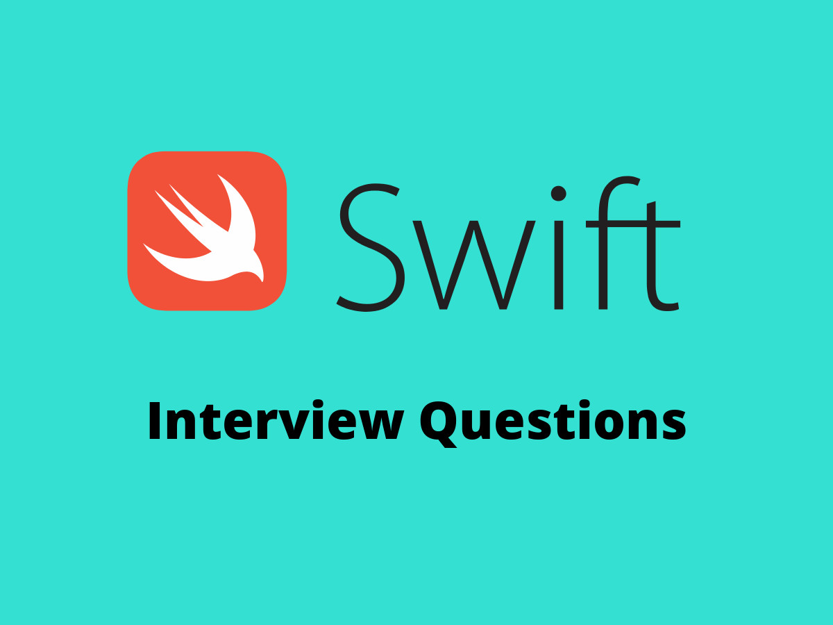 40+ Best Swift Interview Questions in 2019 - Online Interview Questions