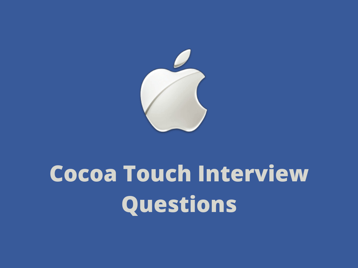 Cocoa Touch Interview Questions in 2019 - Online Interview Questions