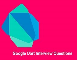 Google Dart Interview Questions