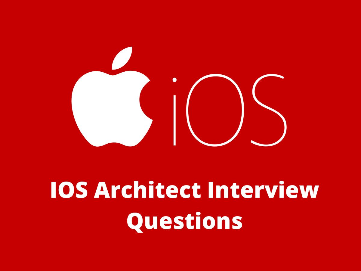 IOS Architect Interview Questions