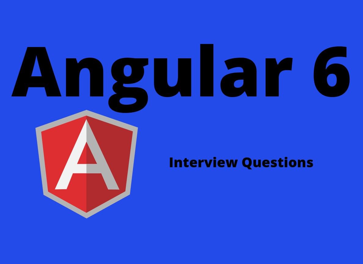 Angular 6 Interview Questions in 2019 - Online Interview Questions
