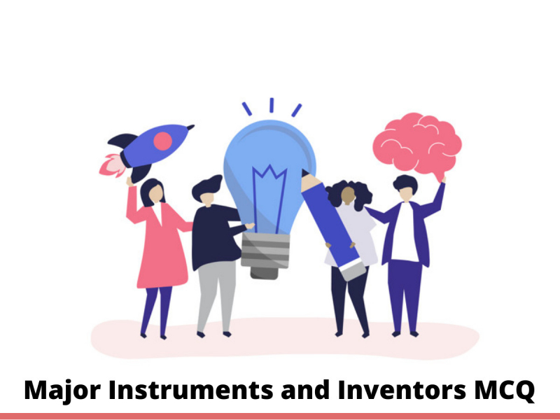 Major instruments and their inventors MCQ