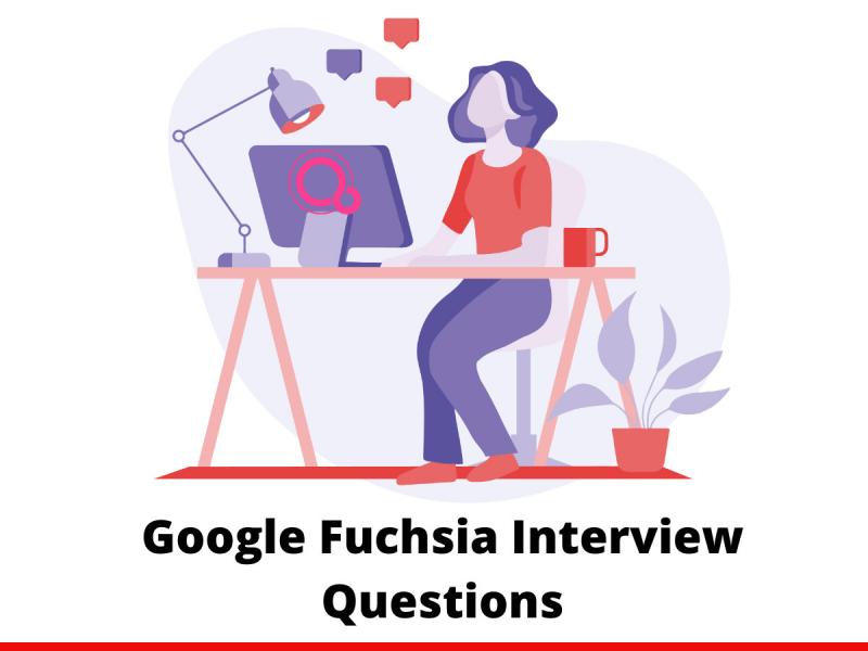 Google fuchsia Interview Questions