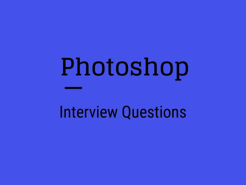 30+ Photoshop Interview Questions in 2019 - Online Interview Questions