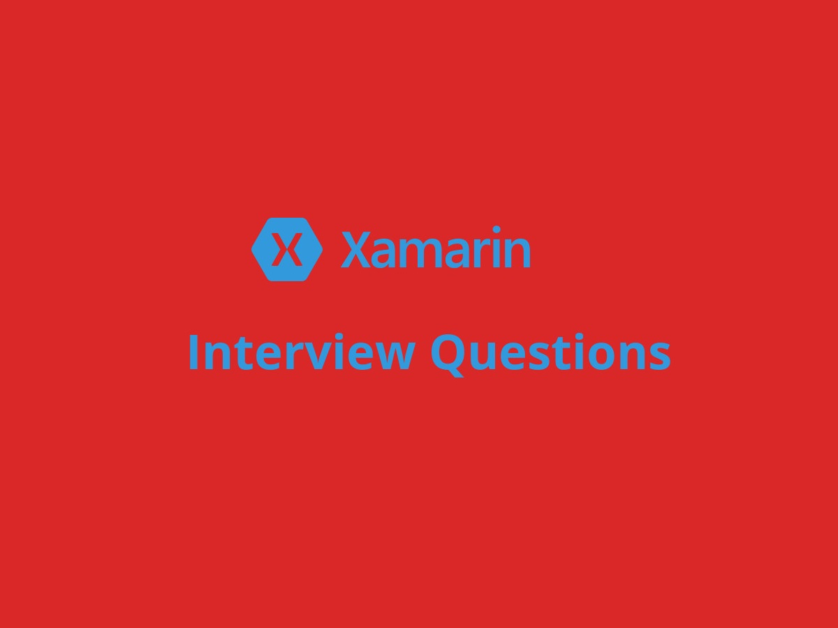 Xamarin Interview Questions in 2019 - Online Interview Questions