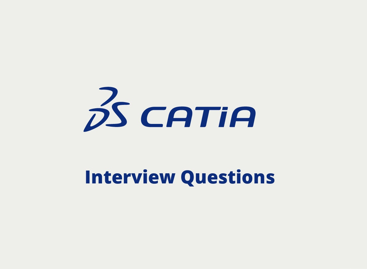 Catia V5 Interview questions in 2019 - Online Interview Questions