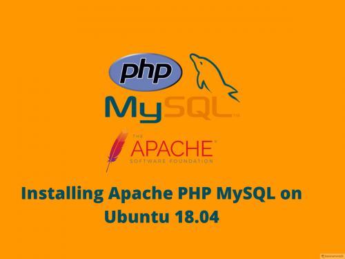 Installing Apache PHP MySQL on Ubuntu 18.04