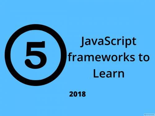 5 JavaScript Frameworks to learn in 2018