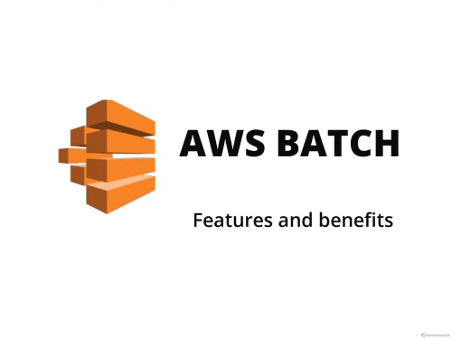 Aws batch: Features and benefits