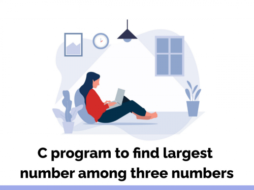 C program to find largest number among three numbers