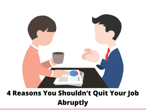 4 Reasons You Shouldn't Quit Your Job Abruptly