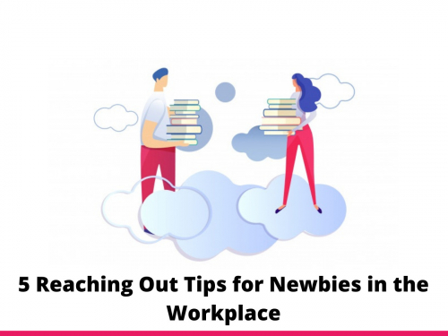 5 Reaching Out Tips for Newbies in the Workplace