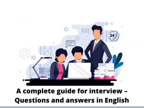 A complete guide for interview – Questions and answers in English