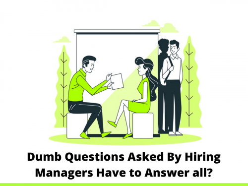 Dumb Questions Asked By Hiring Managers Have to Answer all?