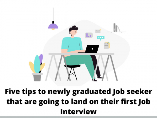 Five tips to newly graduated Job seeker that are going to land on their first Job Interview