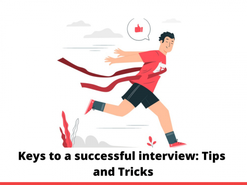 Keys to a successful interview: Tips and Tricks