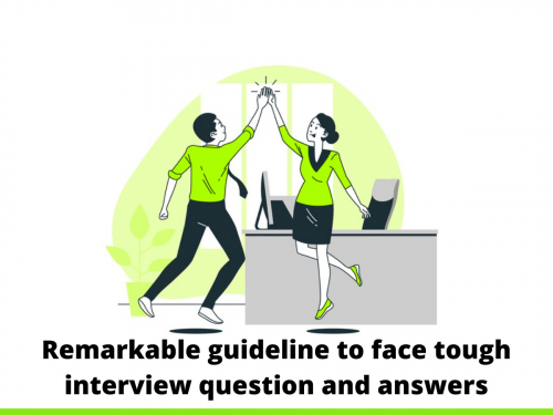 Remarkable guideline to face tough interview question and answers