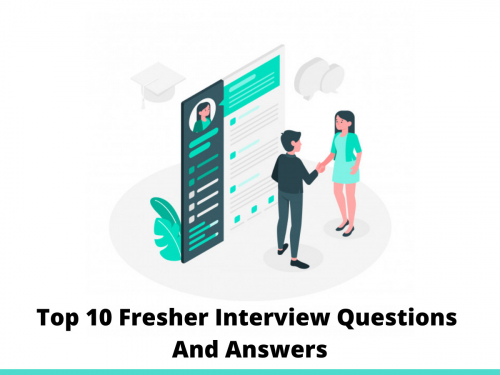 Top 10 Fresher Interview Questions And Answers